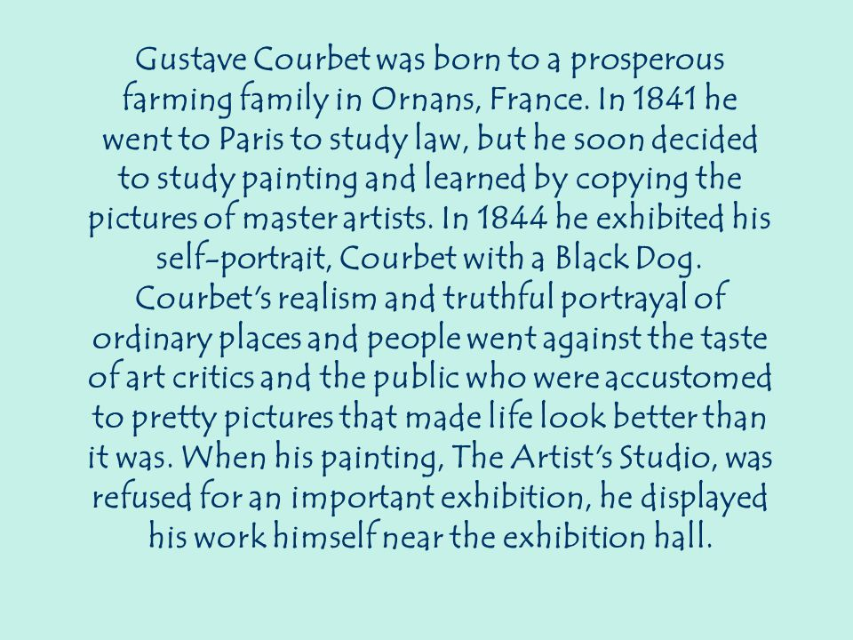 Gustave Courbet was born to a prosperous farming family in Ornans, France.