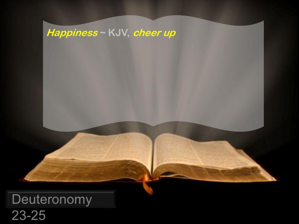Deuteronomy 23-25 Happiness ~ KJV, cheer up