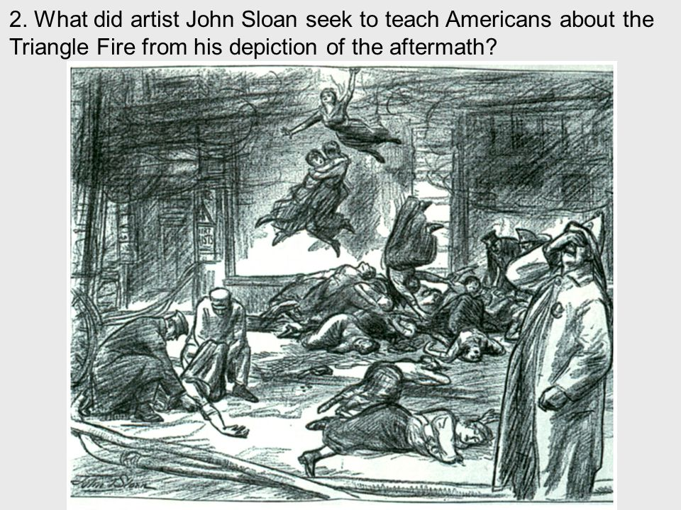 2. What did artist John Sloan seek to teach Americans about the Triangle Fire from his depiction of the aftermath?