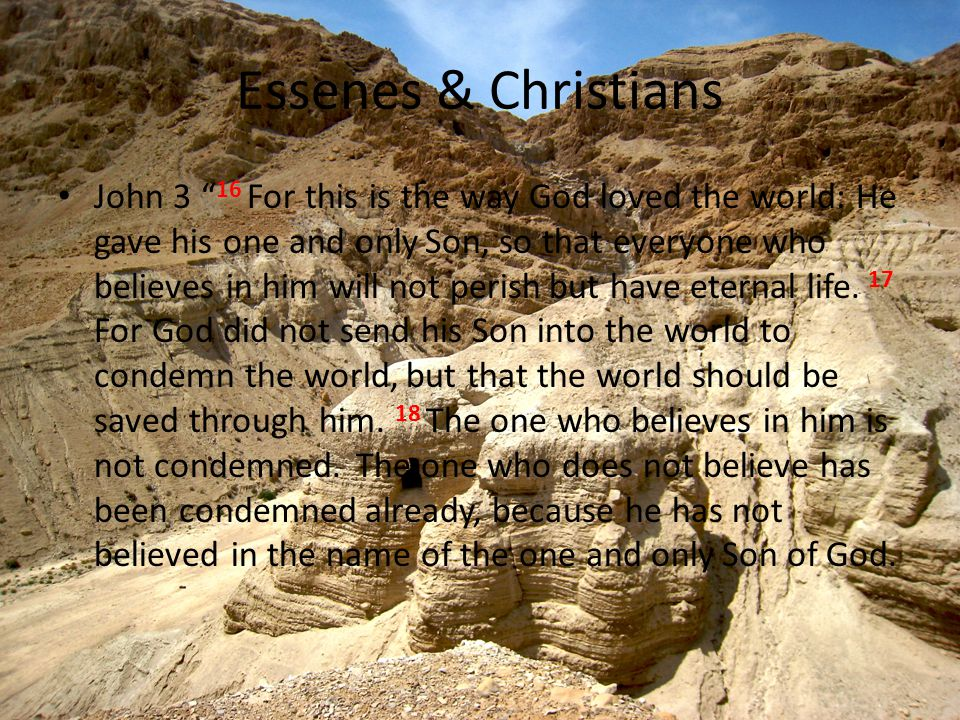 Essenes & Christians John 3 16 For this is the way God loved the world: He gave his one and only Son, so that everyone who believes in him will not perish but have eternal life.