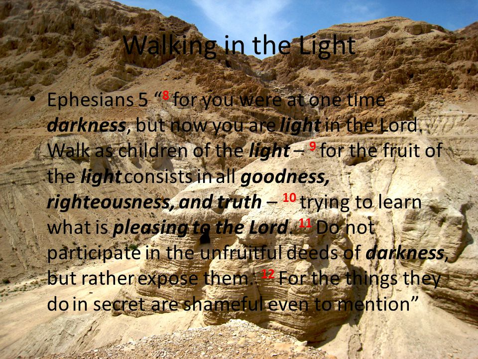 Walking in the Light Ephesians 5 8 for you were at one time darkness, but now you are light in the Lord.