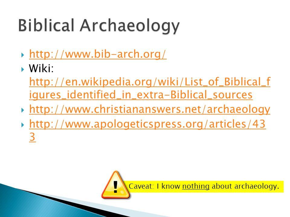  http://www.bib-arch.org/ http://www.bib-arch.org/  Wiki: http://en.wikipedia.org/wiki/List_of_Biblical_f igures_identified_in_extra-Biblical_source