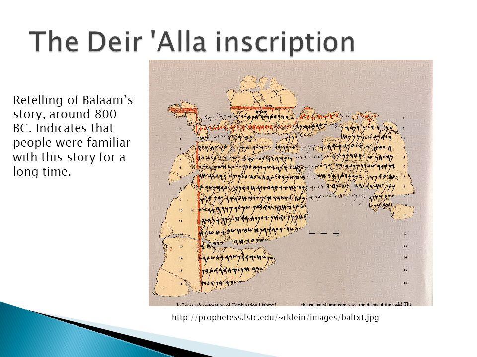 http://prophetess.lstc.edu/~rklein/images/baltxt.jpg Retelling of Balaam's story, around 800 BC.