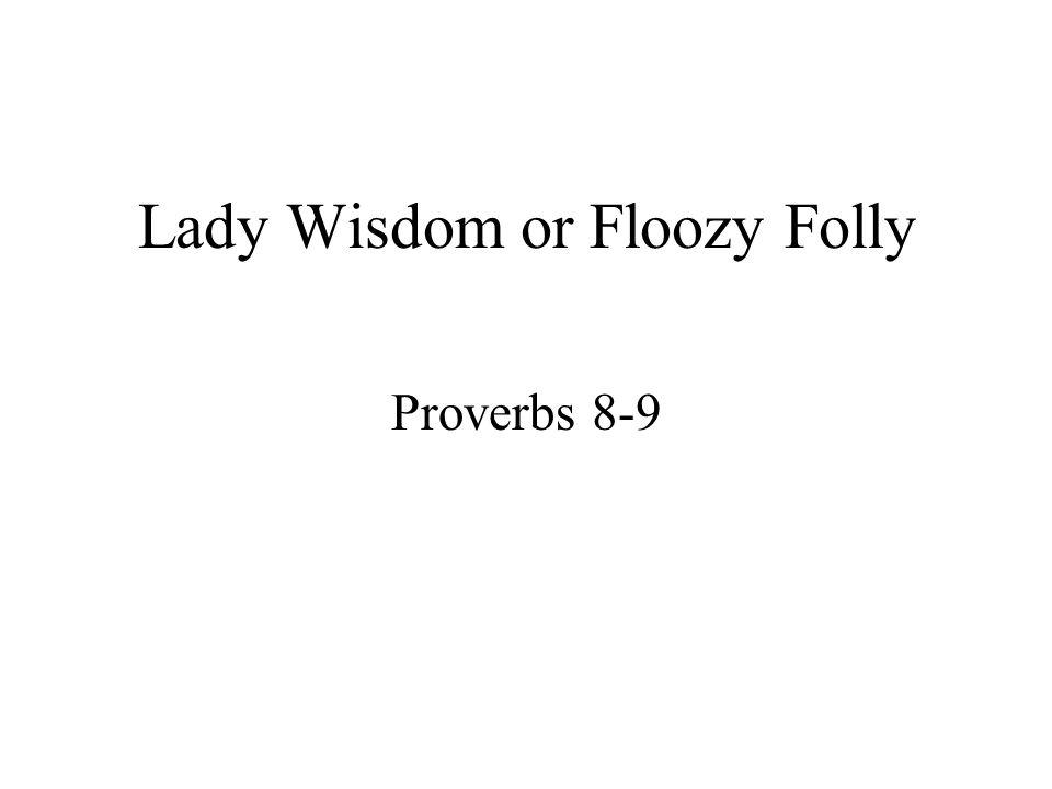 Lady Wisdom or Floozy Folly Proverbs 8-9