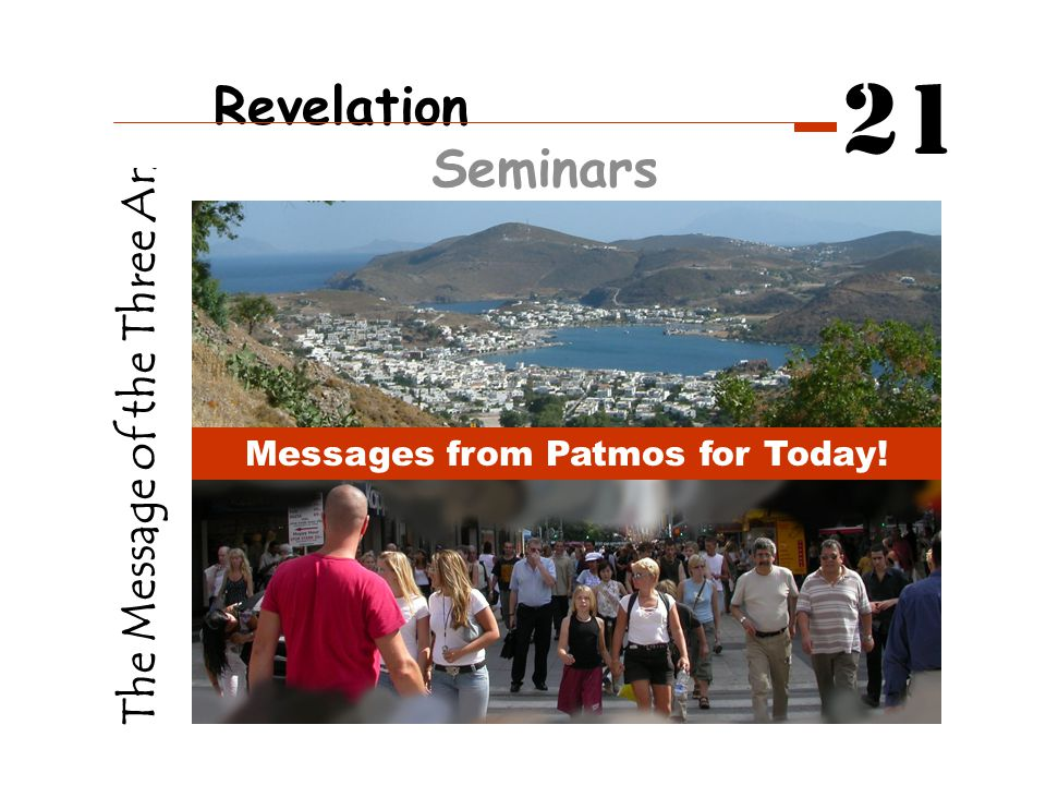 The Message of the Three Angels Messages from Patmos for Today! Revelation Seminars 21