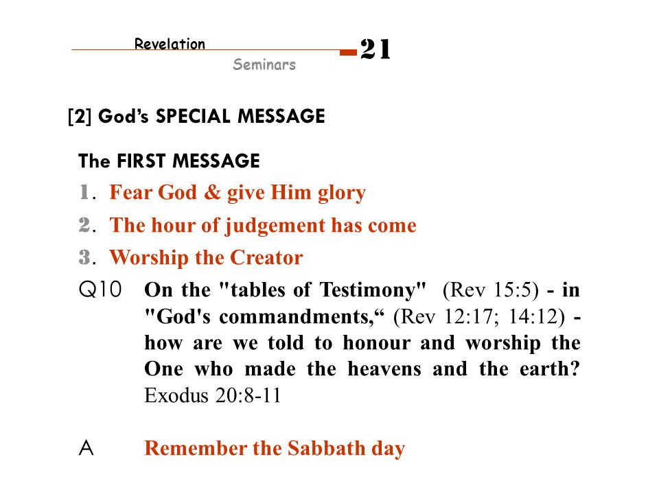The FIRST MESSAGE 1. Fear God & give Him glory 2. The hour of judgement has come 3. Worship the Creator Q10 On the
