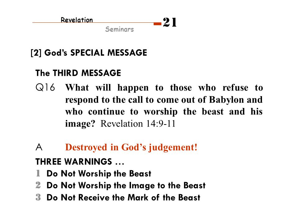 The THIRD MESSAGE Q16 What will happen to those who refuse to respond to the call to come out of Babylon and who continue to worship the beast and his