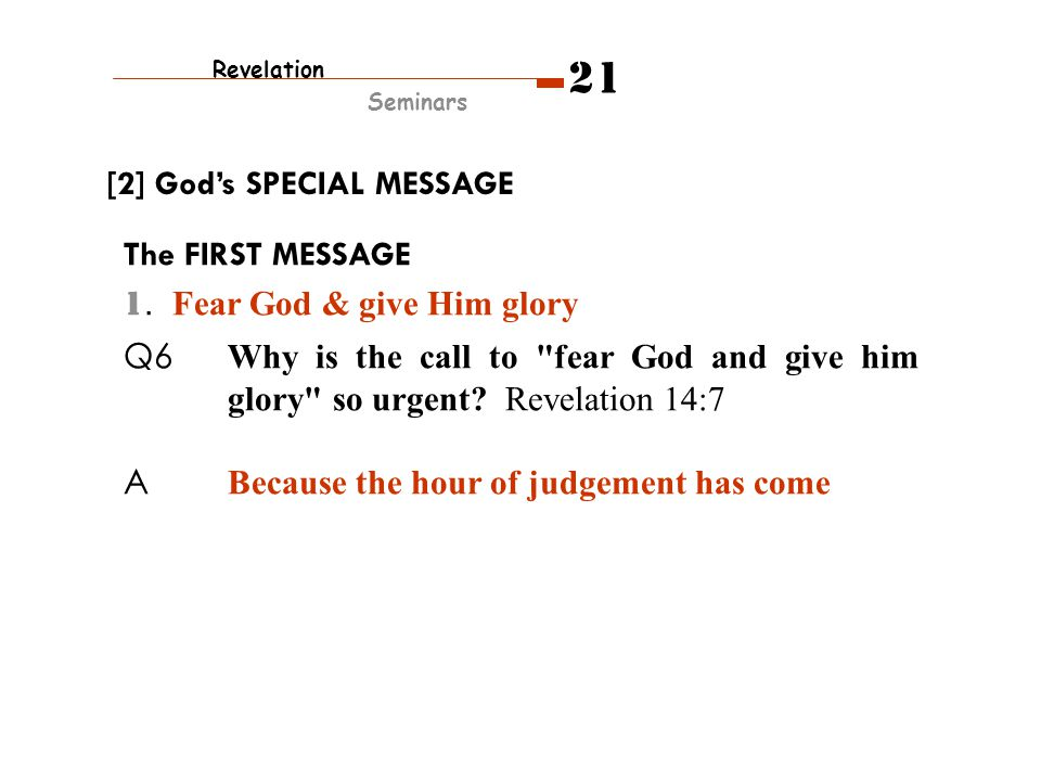 The FIRST MESSAGE 1. Fear God & give Him glory Q6 Why is the call to