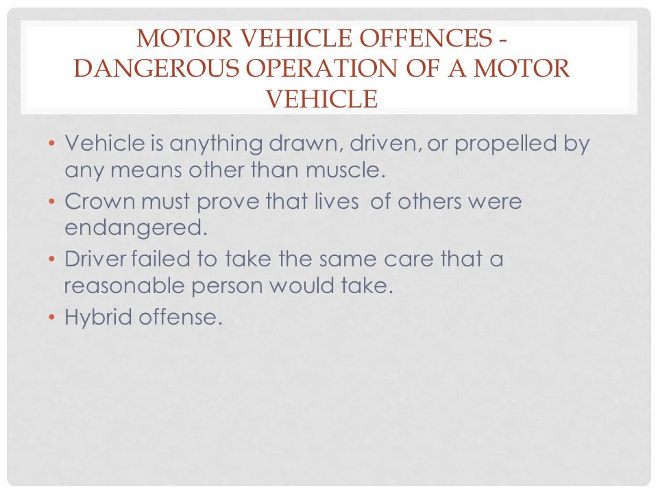 MOTOR VEHICLE OFFENCES - DANGEROUS OPERATION OF A MOTOR VEHICLE Vehicle is anything drawn, driven, or propelled by any means other than muscle. Crown
