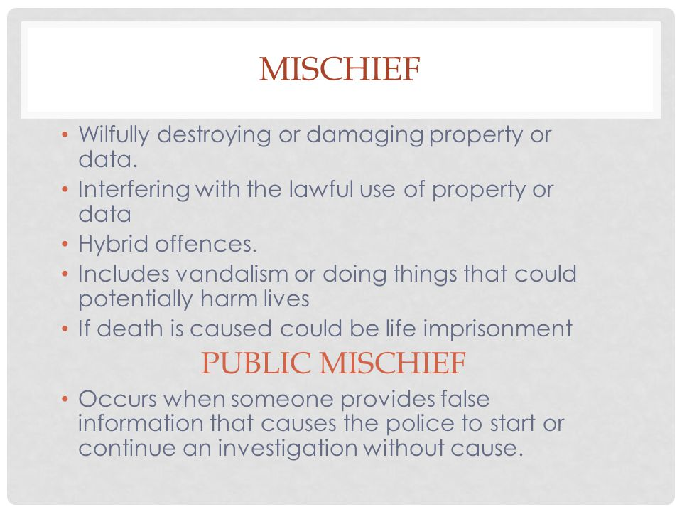 MISCHIEF Wilfully destroying or damaging property or data. Interfering with the lawful use of property or data Hybrid offences. Includes vandalism or