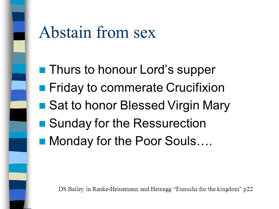 Abstain from sex Thurs to honour Lord's supper Friday to commerate Crucifixion Sat to honor Blessed Virgin Mary Sunday for the Ressurection Monday for