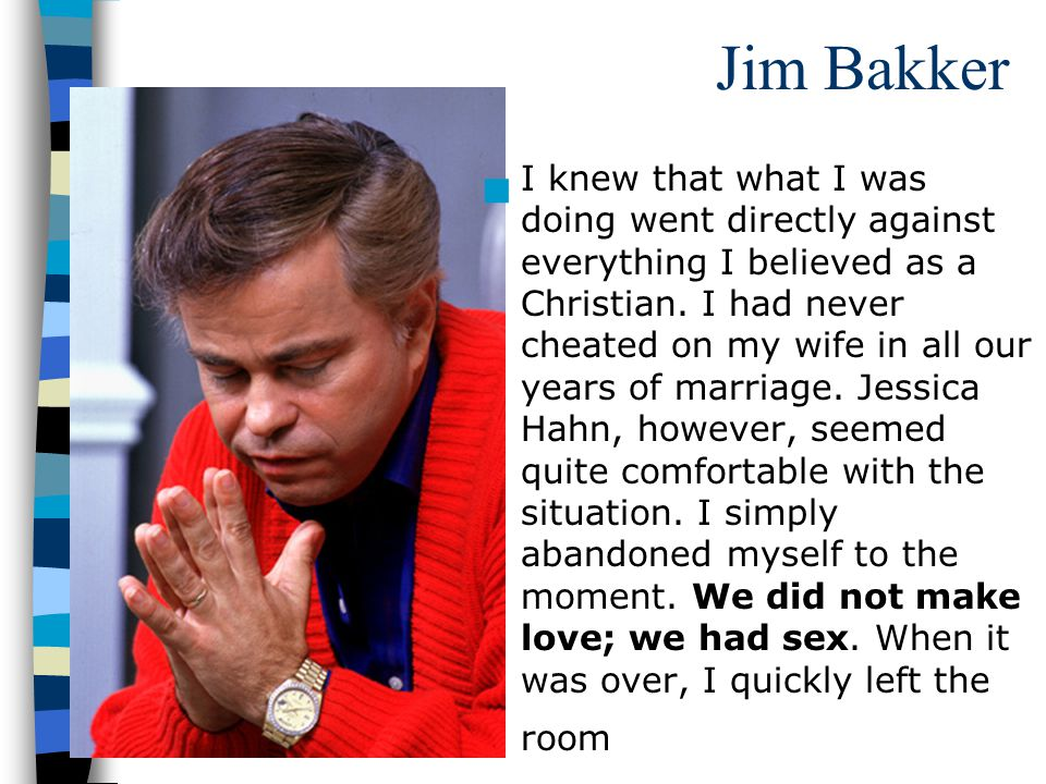 Jim Bakker I knew that what I was doing went directly against everything I believed as a Christian.