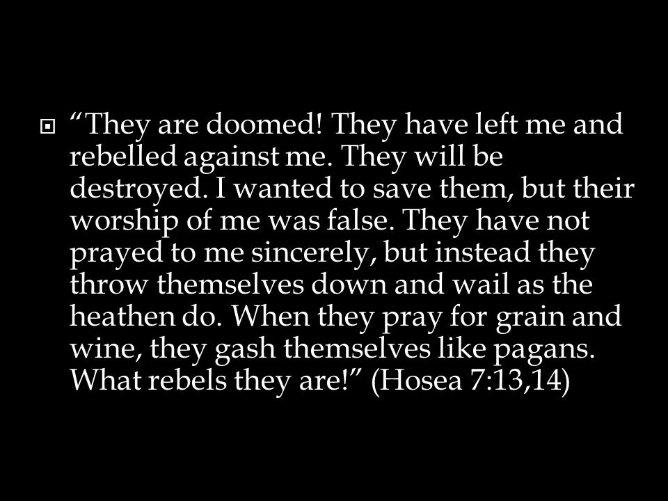  They are doomed. They have left me and rebelled against me.