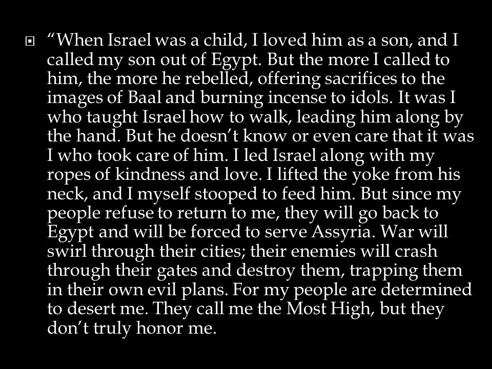  When Israel was a child, I loved him as a son, and I called my son out of Egypt.