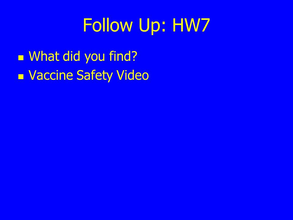 Follow Up: HW7 What did you find Vaccine Safety Video