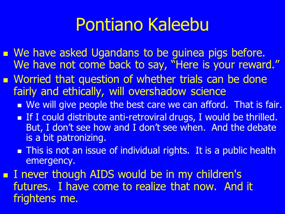 Pontiano Kaleebu We have asked Ugandans to be guinea pigs before.