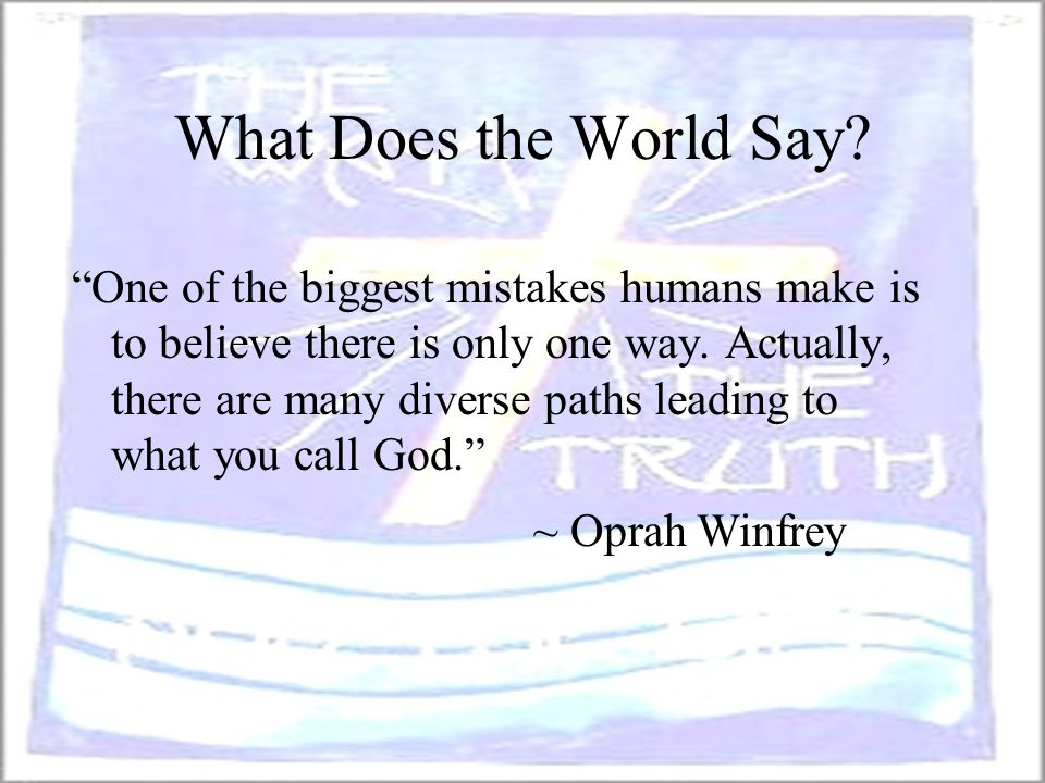 "What Does the World Say? ""One of the biggest mistakes humans make is to believe there is only one way. Actually, there are many diverse paths leading"