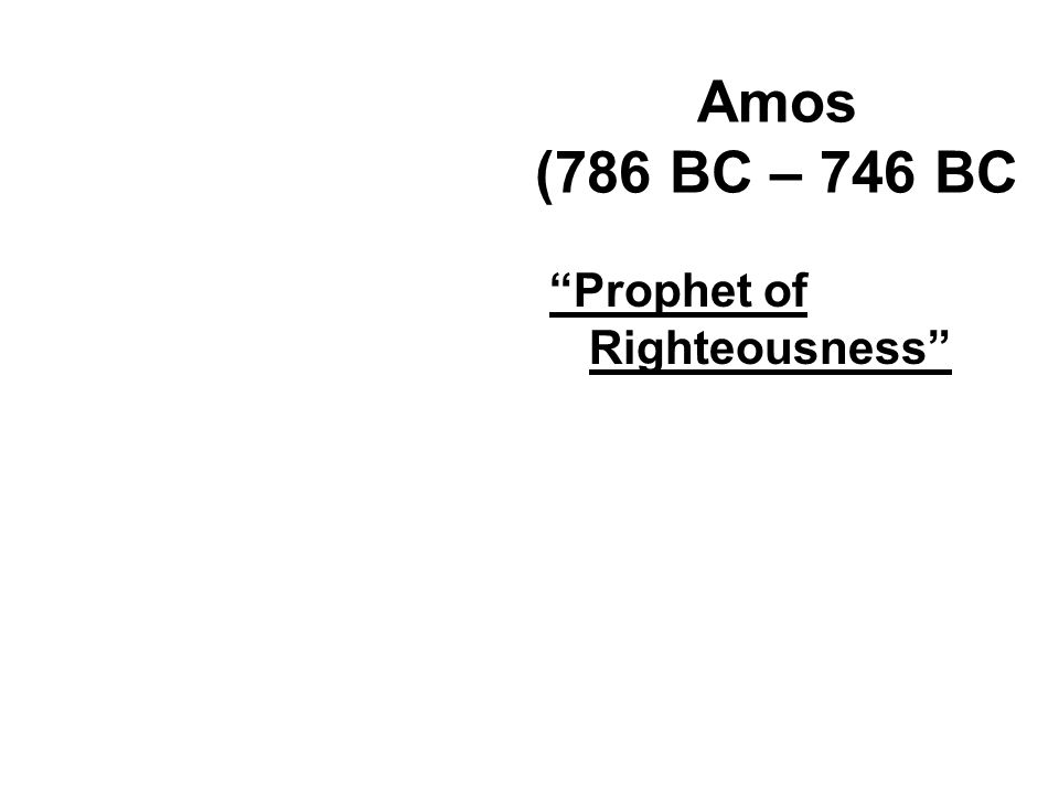 """Amos (786 BC – 746 BC """"Prophet of Righteousness"""""""