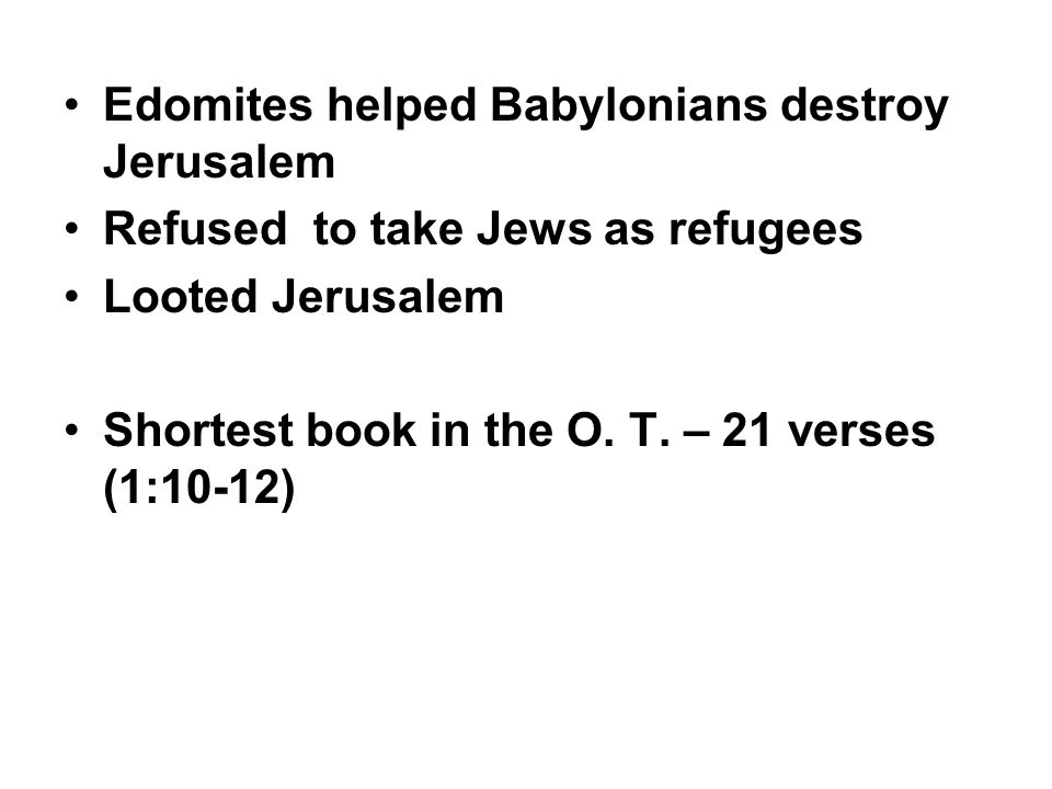 Edomites helped Babylonians destroy Jerusalem Refused to take Jews as refugees Looted Jerusalem Shortest book in the O.
