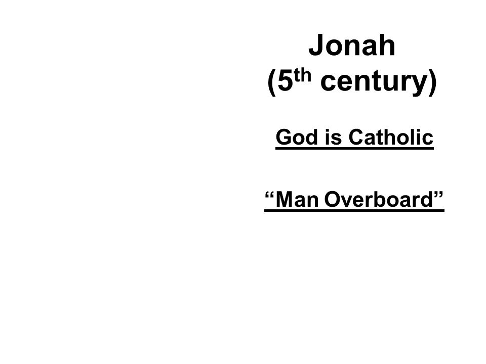 "Jonah (5 th century) God is Catholic ""Man Overboard"""
