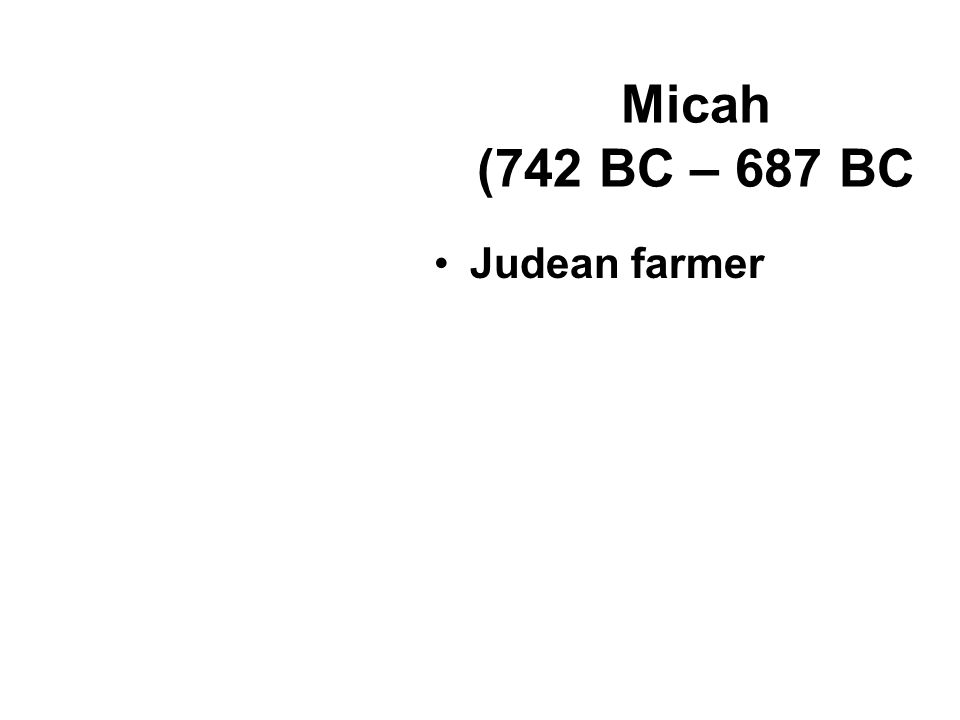 Micah (742 BC – 687 BC Judean farmer
