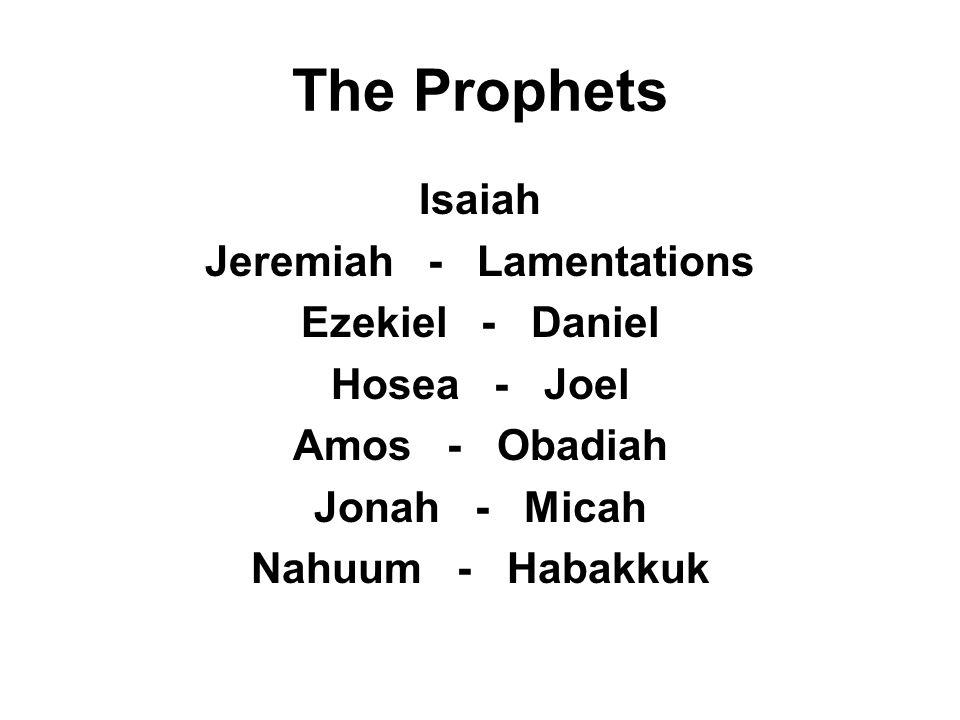 The Prophets Isaiah Jeremiah - Lamentations Ezekiel - Daniel Hosea - Joel Amos - Obadiah Jonah - Micah Nahuum - Habakkuk