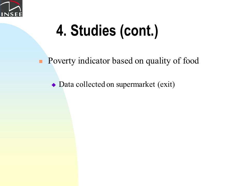 4. Studies (cont.) Poverty indicator based on quality of food  Data collected on supermarket (exit)