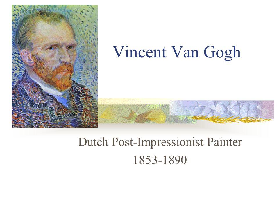 Vincent Van Gogh Dutch Post-Impressionist Painter 1853-1890