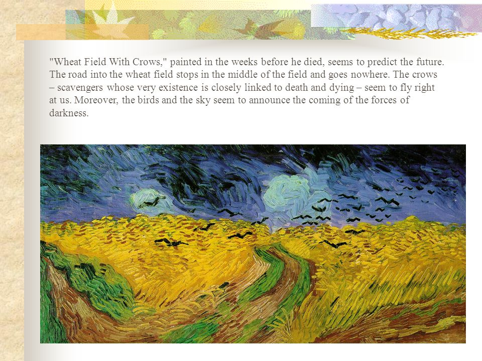 Wheat Field With Crows, painted in the weeks before he died, seems to predict the future.