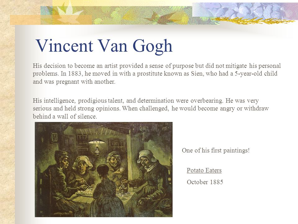 Vincent Van Gogh His decision to become an artist provided a sense of purpose but did not mitigate his personal problems.