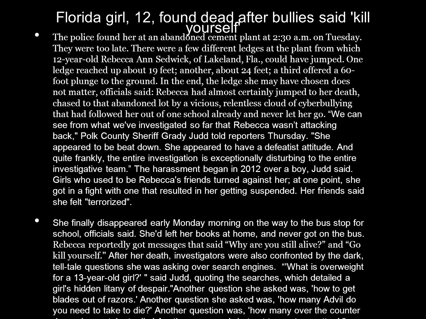 Florida girl, 12, found dead after bullies said 'kill yourself' The police found her at an abandoned cement plant at 2:30 a.m. on Tuesday. They were t