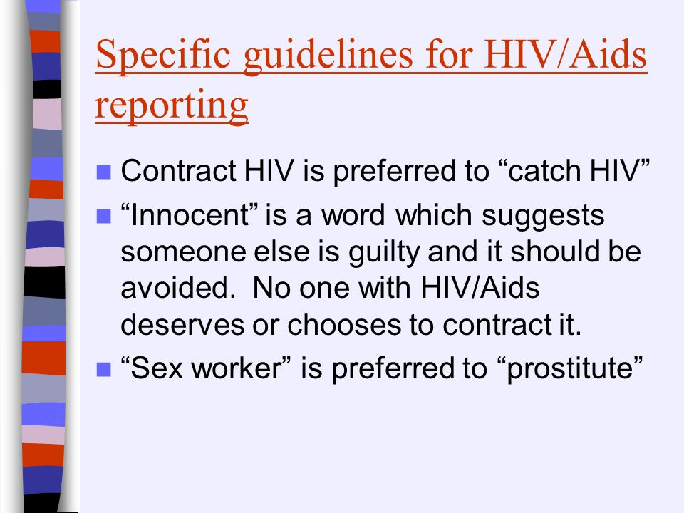"Specific guidelines for HIV/Aids reporting Contract HIV is preferred to ""catch HIV"" ""Innocent"" is a word which suggests someone else is guilty and it"