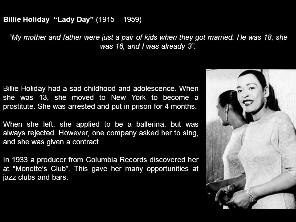 Billie Holiday Lady Day (1915 – 1959) My mother and father were just a pair of kids when they got married.