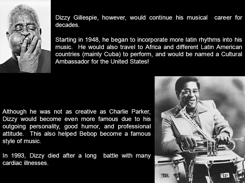 Dizzy Gillespie, however, would continue his musical career for decades.