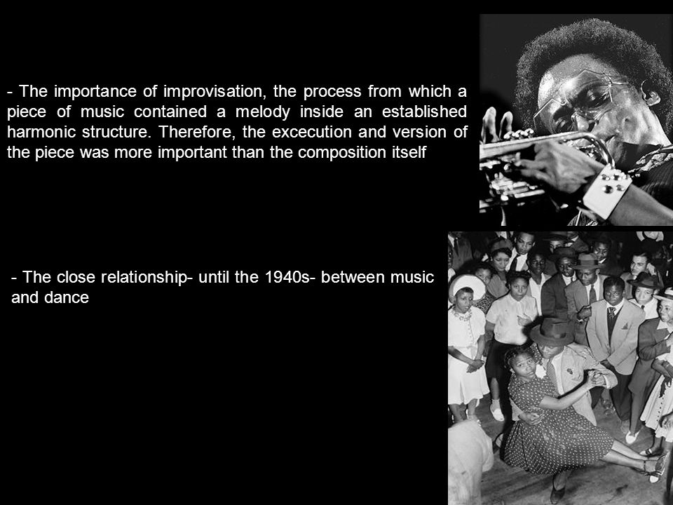- The importance of improvisation, the process from which a piece of music contained a melody inside an established harmonic structure.