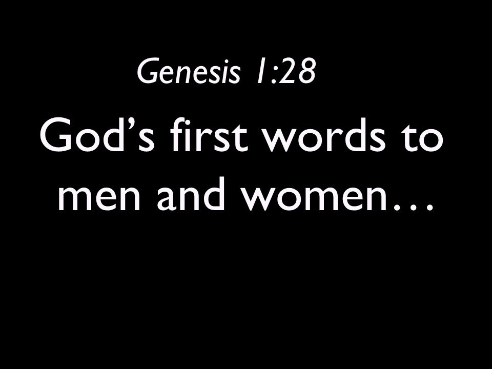 Genesis 1:28 God's first words to men and women…