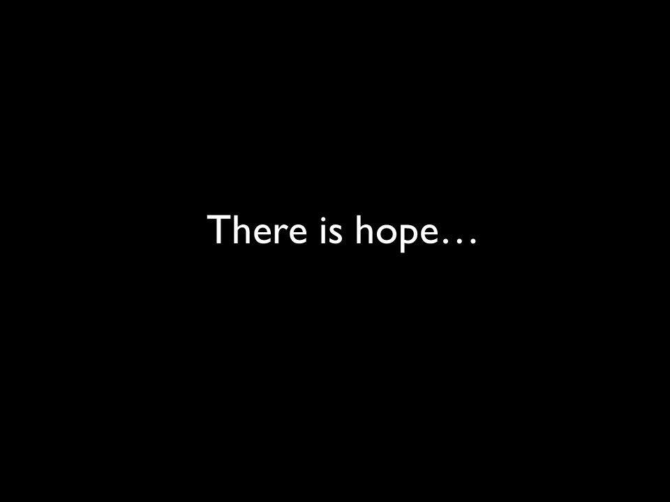 There is hope…