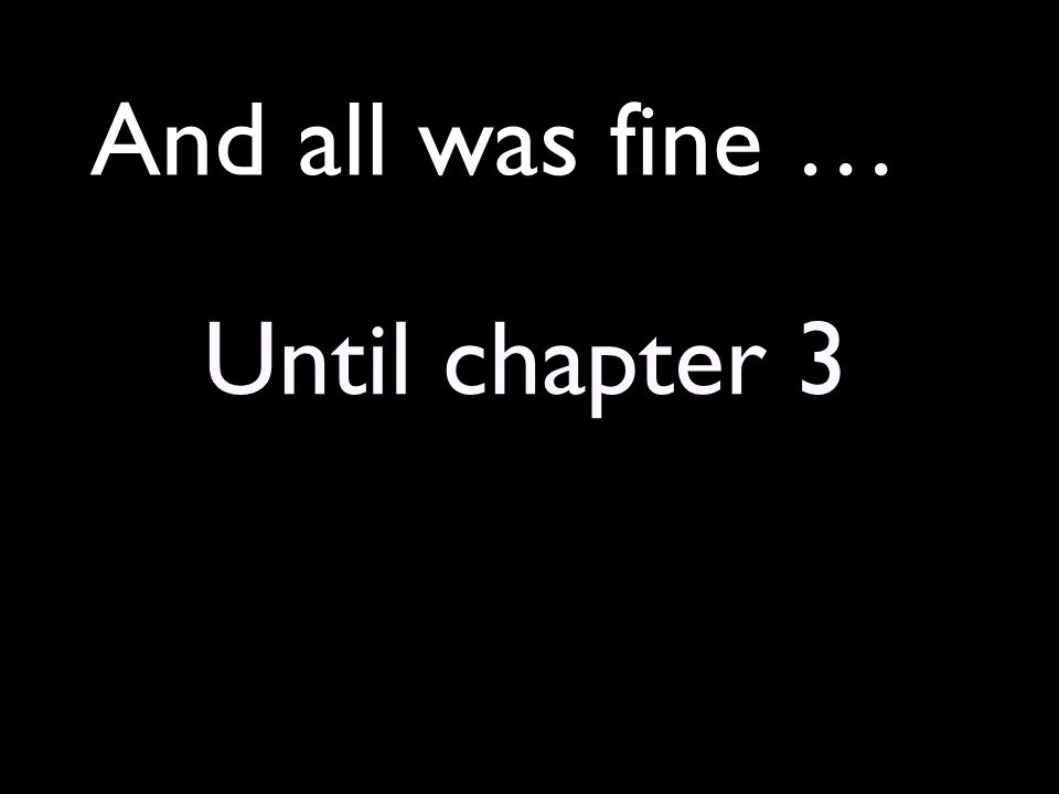 And all was fine … Until chapter 3