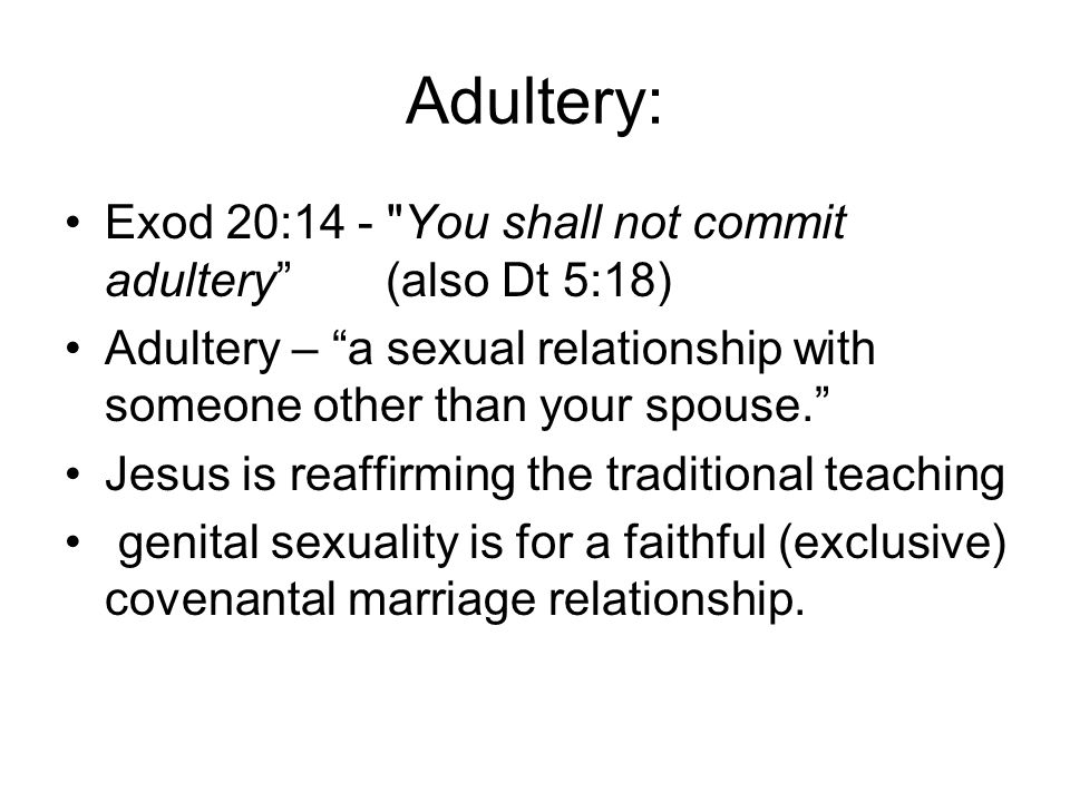 Adultery: Exod 20:14 -