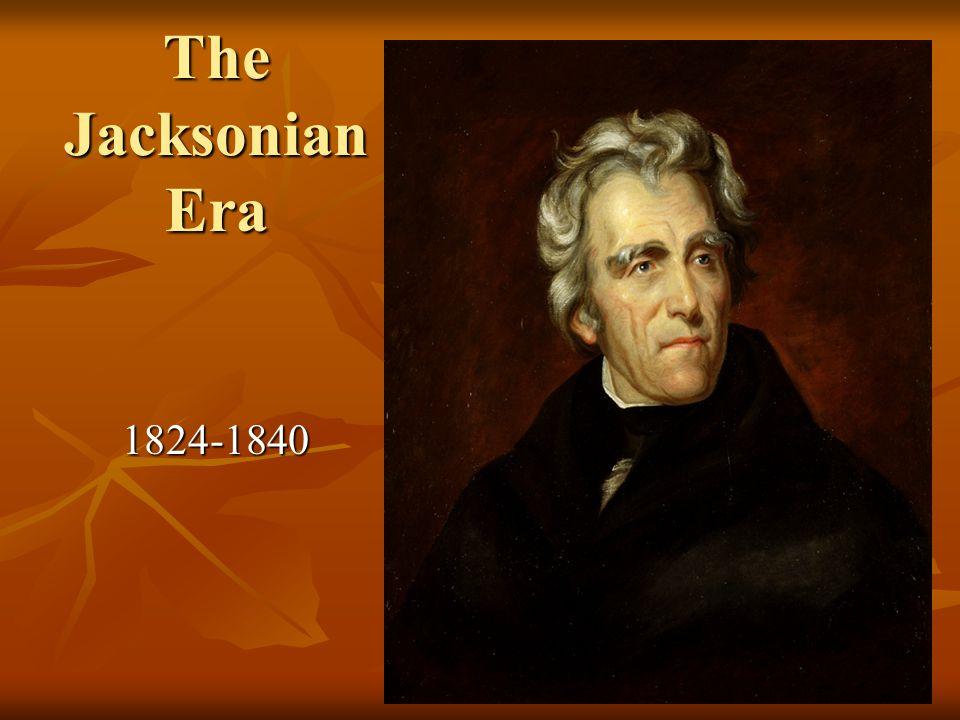 The Jacksonian Era 1824-1840