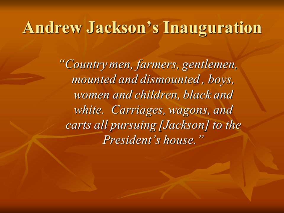"Andrew Jackson's Inauguration ""Country men, farmers, gentlemen, mounted and dismounted, boys, women and children, black and white. Carriages, wagons,"