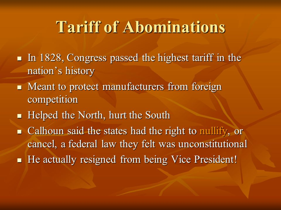 Tariff of Abominations In 1828, Congress passed the highest tariff in the nation's history In 1828, Congress passed the highest tariff in the nation's