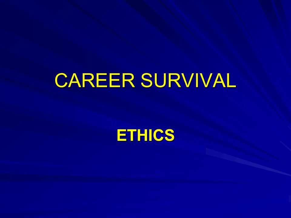 CAREER SURVIVAL ETHICS