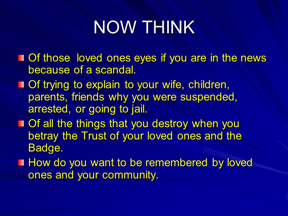 NOW THINK Of those loved ones eyes if you are in the news because of a scandal.
