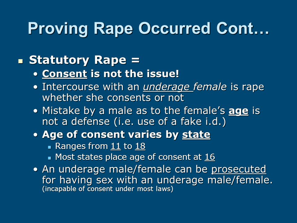 Proving Rape Occurred Cont… Statutory Rape = Statutory Rape = Consent is not the issue!Consent is not the issue! Intercourse with an underage female i