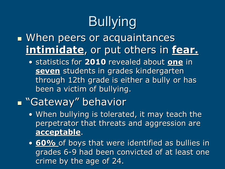 Bullying When peers or acquaintances intimidate, or put others in fear. When peers or acquaintances intimidate, or put others in fear. statistics for