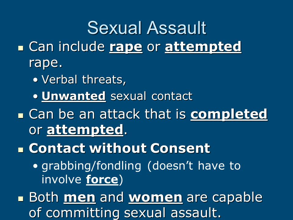 Sexual Assault Can include rape or attempted rape. Can include rape or attempted rape. Verbal threats,Verbal threats, Unwanted sexual contactUnwanted