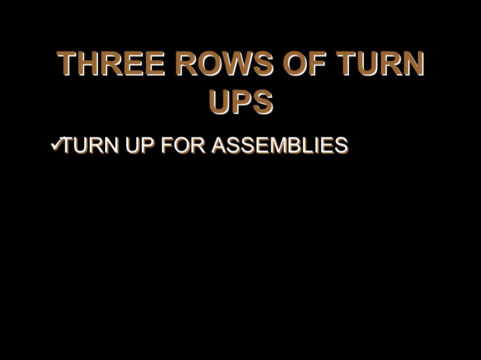 THREE ROWS OF TURN UPS TURN UP FOR ASSEMBLIES