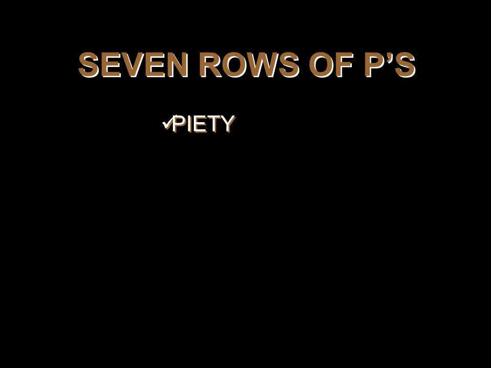 SEVEN ROWS OF P'S PIETY
