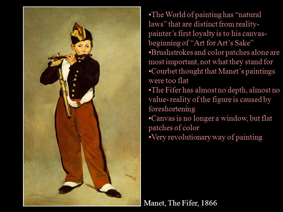 """Manet, The Fifer, 1866 The World of painting has """"natural laws"""" that are distinct from reality- painter's first loyalty is to his canvas- beginning of"""